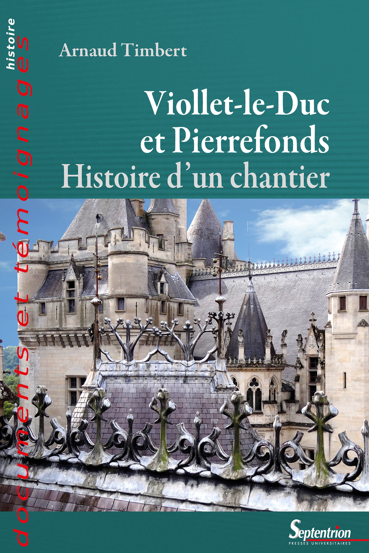 Viollet-le-duc à Pierrefonds ; histoire d'un chantier