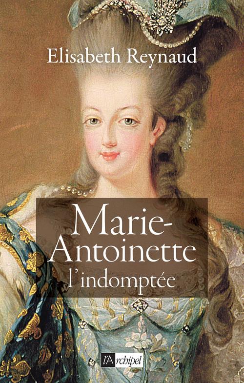 Marie-Antoinette - L'indomptée