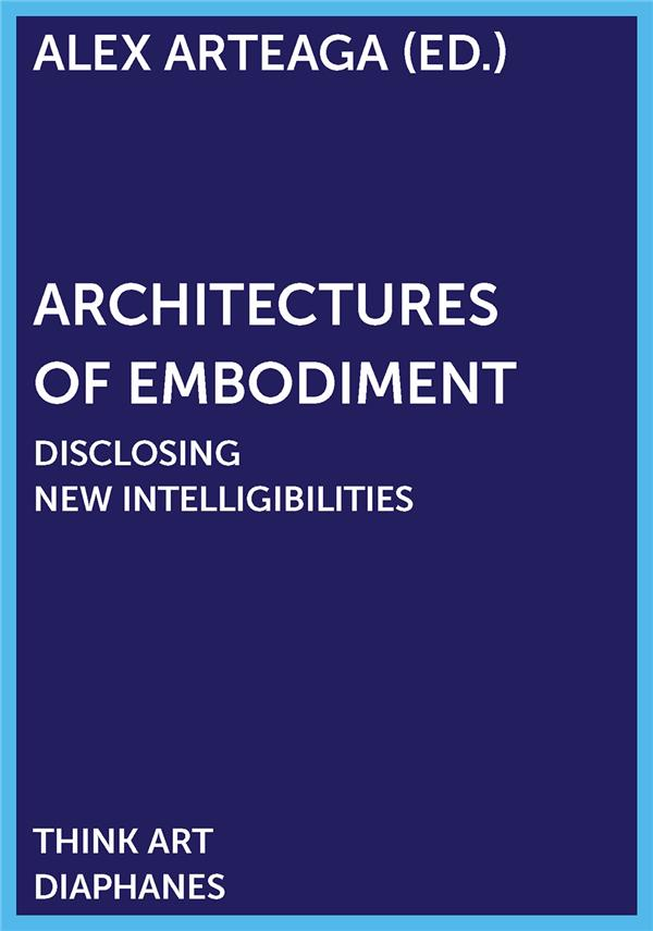 Architectures of embodiment ; disclosing new intelligibilities