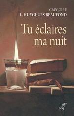 Tu éclaires ma nuit  - Gregoire L. Huyghues-Beaufond - Gregoire Laurent-huyghues-bea
