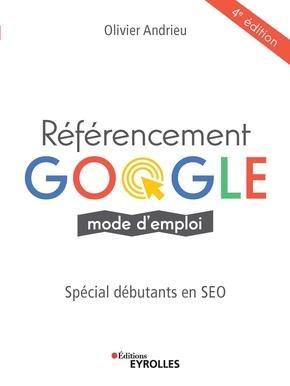 Référencement Google mode d emploi ; spéciale débutants en SEO (4e édition)