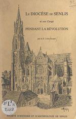 Le diocèse de Senlis et son clergé pendant la Révolution