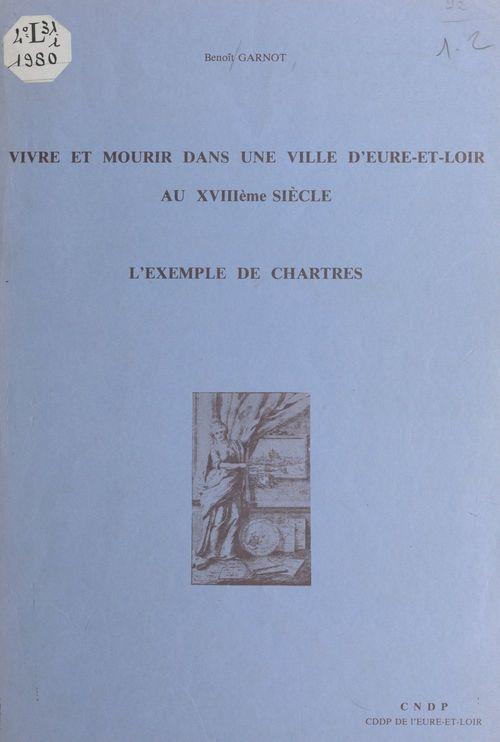 Vivre et mourir dans une ville d'Eure-et-Loir au XVIIIe siècle : l'exemple de Chartres