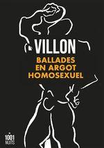 Ballades en argot homosexuel  - François Villon