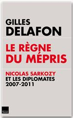 Le règne du mépris ; Nicolas Sarkozy et les diplomates 2007-2011
