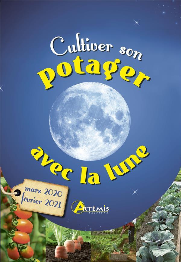 Cultiver son potager avec la lune ; mars 2020 - février 2021