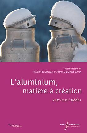 L'aluminium matière à création ; XIXe-XXIe siècle