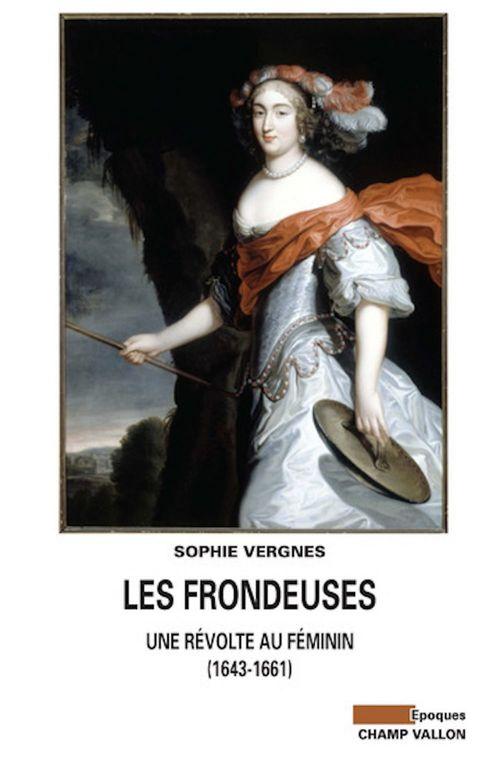 Les frondeuses ; une révolte au féminin (1643-1661)