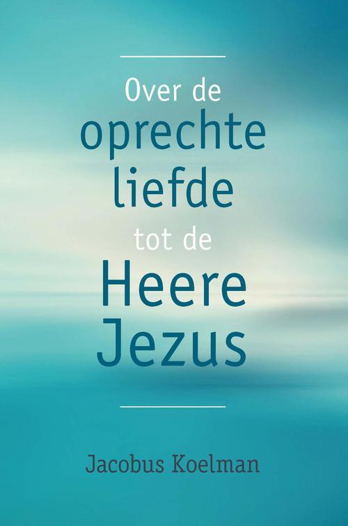 Over de oprechte liefde tot de Heere Jezus