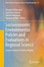 Socioeconomic Environmental Policies and Evaluations in Regional Science  - Hiroyuki Shibusawa - Katsuhiro Sakurai - Susumu Uchida - Takeshi Mizunoya