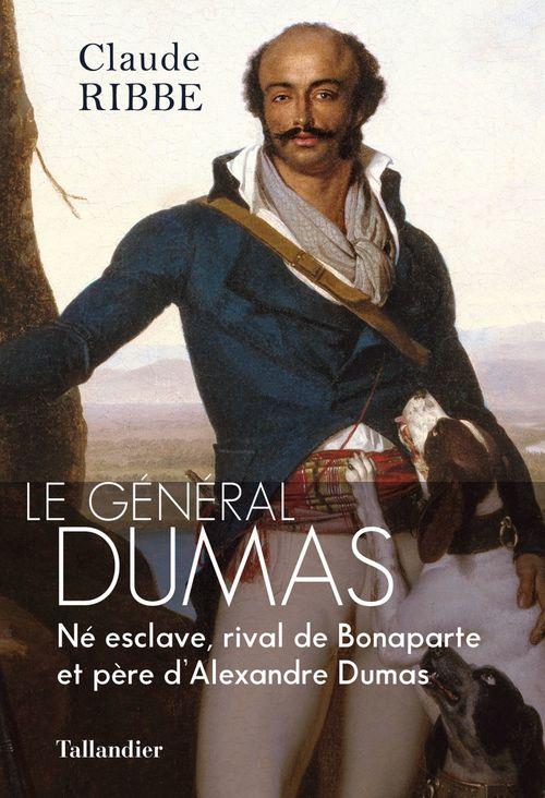 le général Dumas : né esclave, héros de la Révolution, père d'Alexandre Dumas