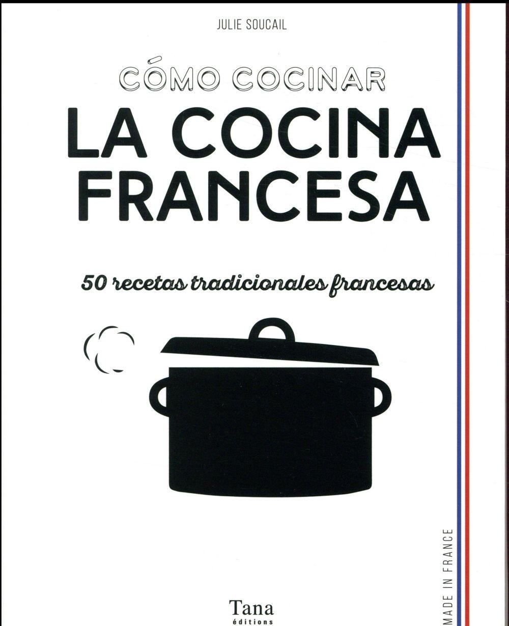 Comó cocinar la cocina francesa ; 50 recetas tradicionales francesas