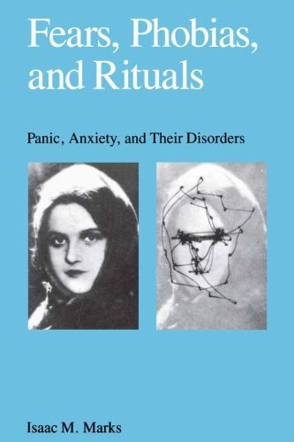Fears, Phobias and Rituals: Panic, Anxiety, and Their Disorders