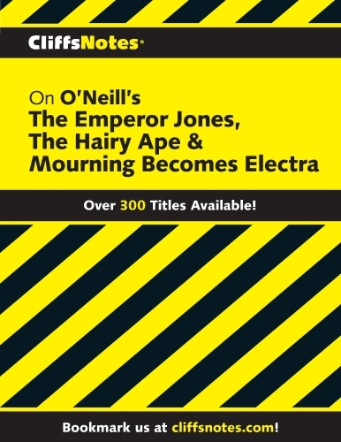 CliffsNotes on O'Neill's The Emperor Jones, The Hairy Ap