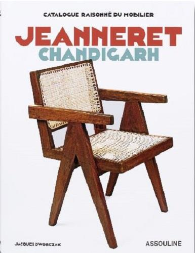 Catalogue raisonne du mobilier: jeanneret chandigarh