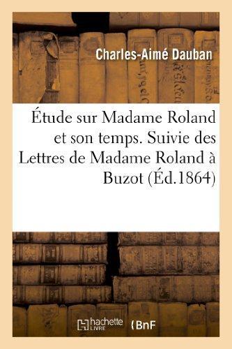 Etude sur madame roland et son temps. suivie des lettres de madame roland a buzot - et d'autres docu