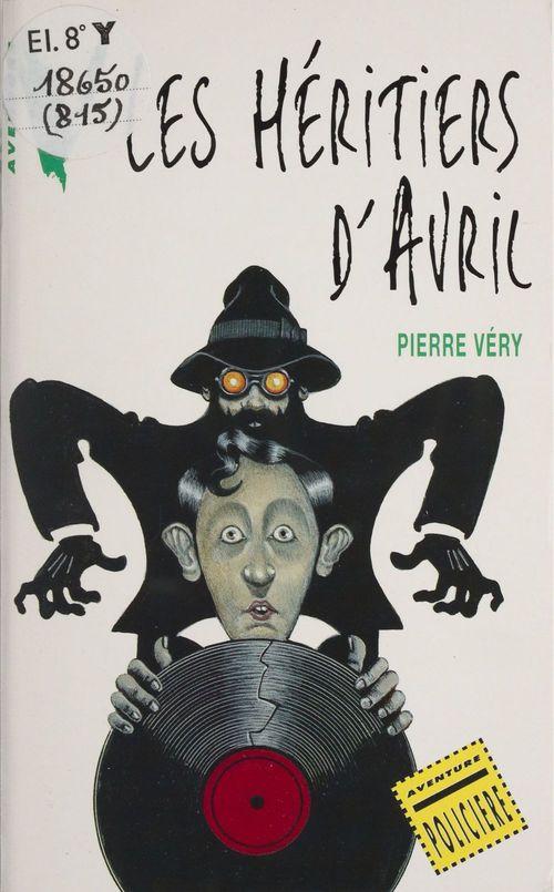 Les Héritiers d'avril  - Pierre Véry  - Very-P