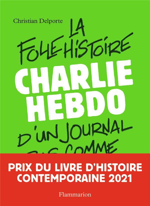 CHARLIE HEBDO  -  LA FOLLE HISTOIRE D'UN JOURNAL PAS COMME LES AUTRES