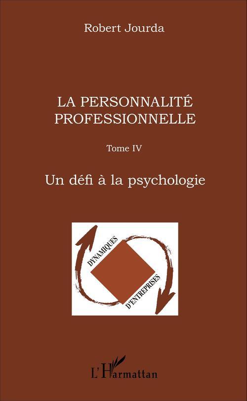 La personnalite professionnelle - tome iv - un defi a la psychologie