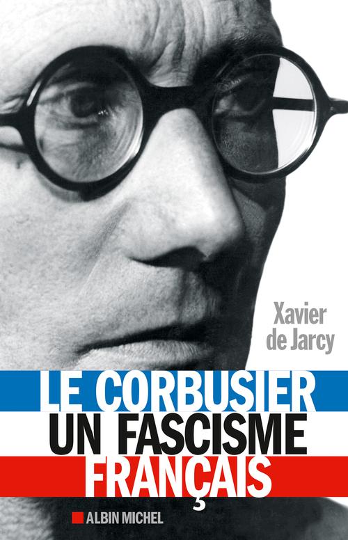 Le Corbusier ; un fascisme français