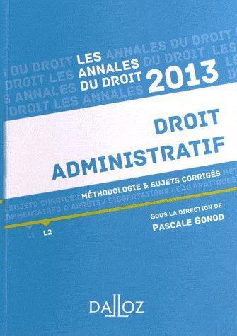 Annales droit administratif ; méthodologie et sujets corrigés (édition 2013)