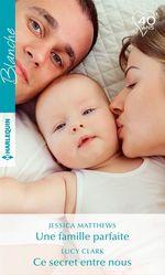Vente Livre Numérique : Une famille parfaite - Ce secret entre nous  - Jessica Matthews - Lucy Clark