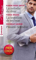 Vente Livre Numérique : La mélodie du désir - La tentation de ses bras - Passion défendue  - Karen Rose Smith - Fiona Brand - Michelle Celmer