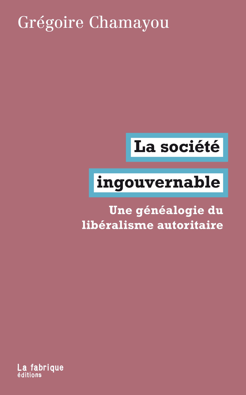 La société ingouvernable ; une généalogie du libéralisme autoritaire