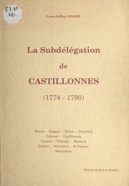 La subdélégation de Castillonnès, 1774-1790  - Léon-Jeffrey Hoare