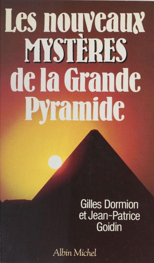 Les nouveaux mystères de la grande pyramide  - Gilles Dormion  - Jean-Patrice Goidin
