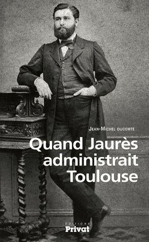 Quand Jaurès administrait Toulouse