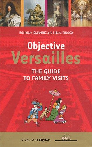 objective Versailles ; the guide to family visits