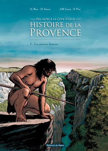 Des Alpes à la Côte d'Azur, histoire de la Provence t.1 ; les premiers humains