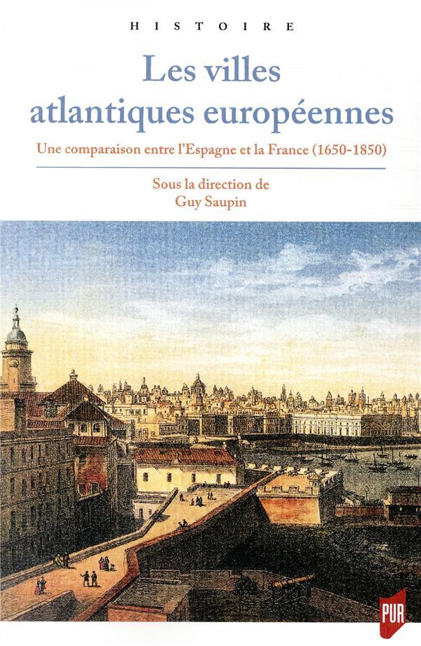 Les villes atlantiques européennes ; une comparaison entre l'Espagne et la France ; 1650-1850