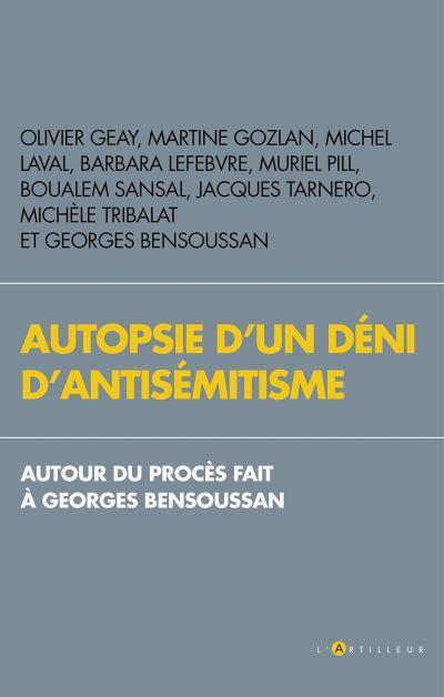 Autopsie d'un déni d'antisémitisme ; autour du procès fait à Georges Bensoussan