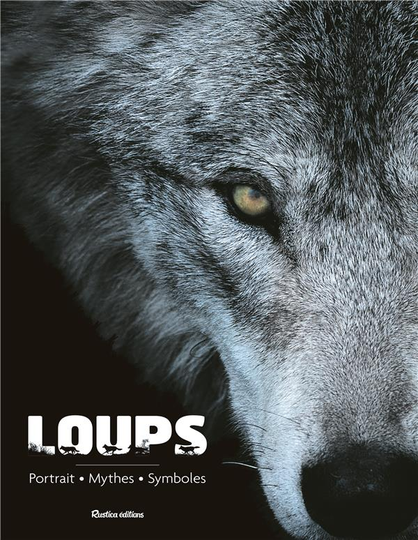 Loups ; portrait, mythes, symboles