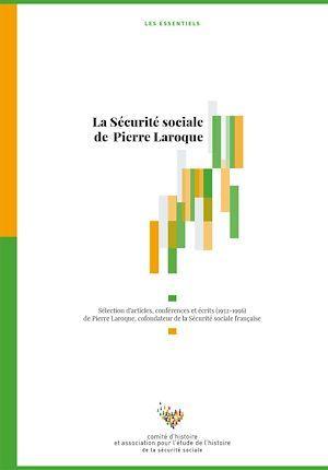 La Sécurité sociale de Pierre Laroque  - Comite Histoire Secu  - Comité d'histoire de la Sécurité sociale (CHSS)