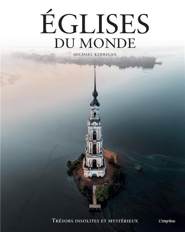 églises du monde ; trésors insolites et mystérieux