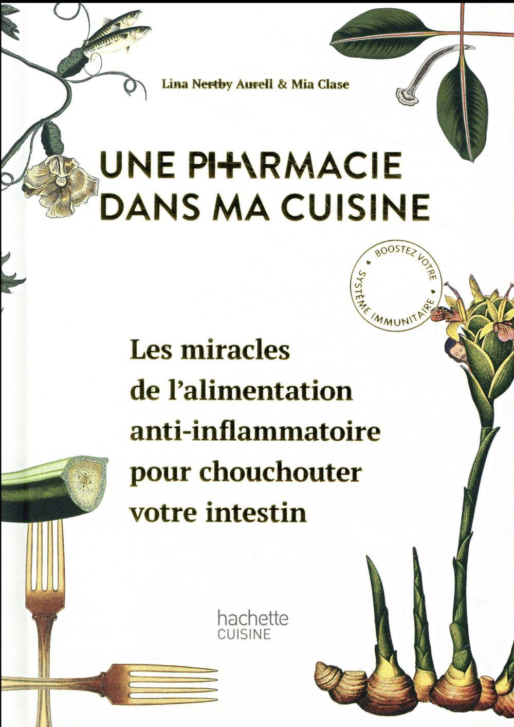 Une pharmacie dans ma cuisine ; les miracles de l'alimentation anti-inflammatoire pour chouchouter votre intestin