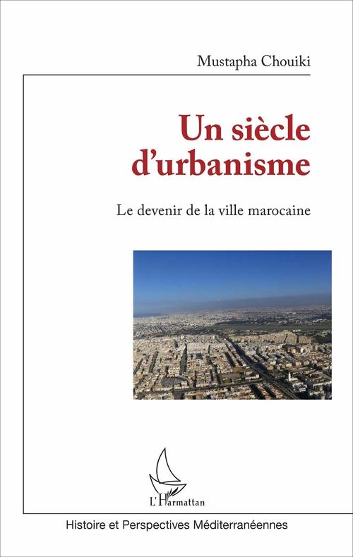 Un siècle d'urbanisme ; le devenir de la ville marocaine