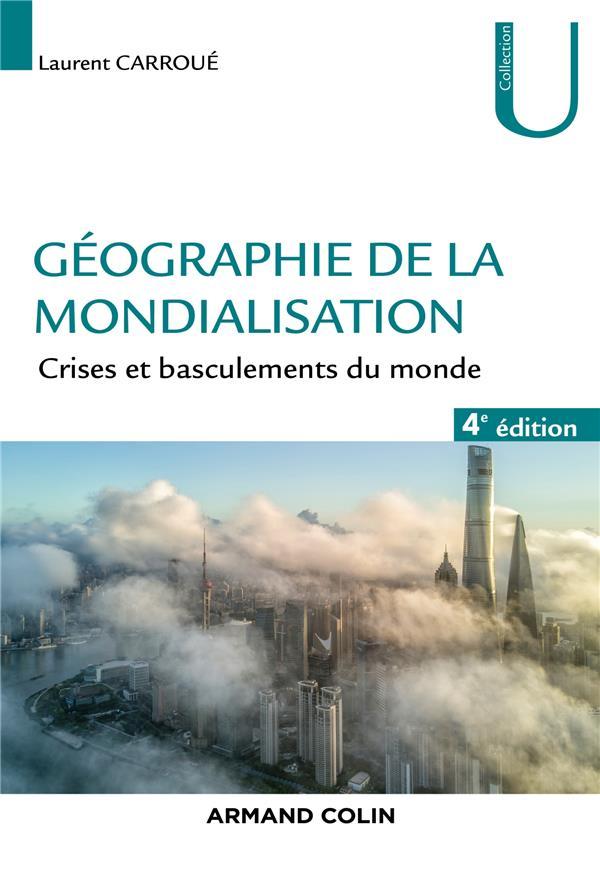 GEOGRAPHIE DE LA MONDIALISATION  -  CRISES ET BASCULEMENTS DU MONDE (4E EDITION)