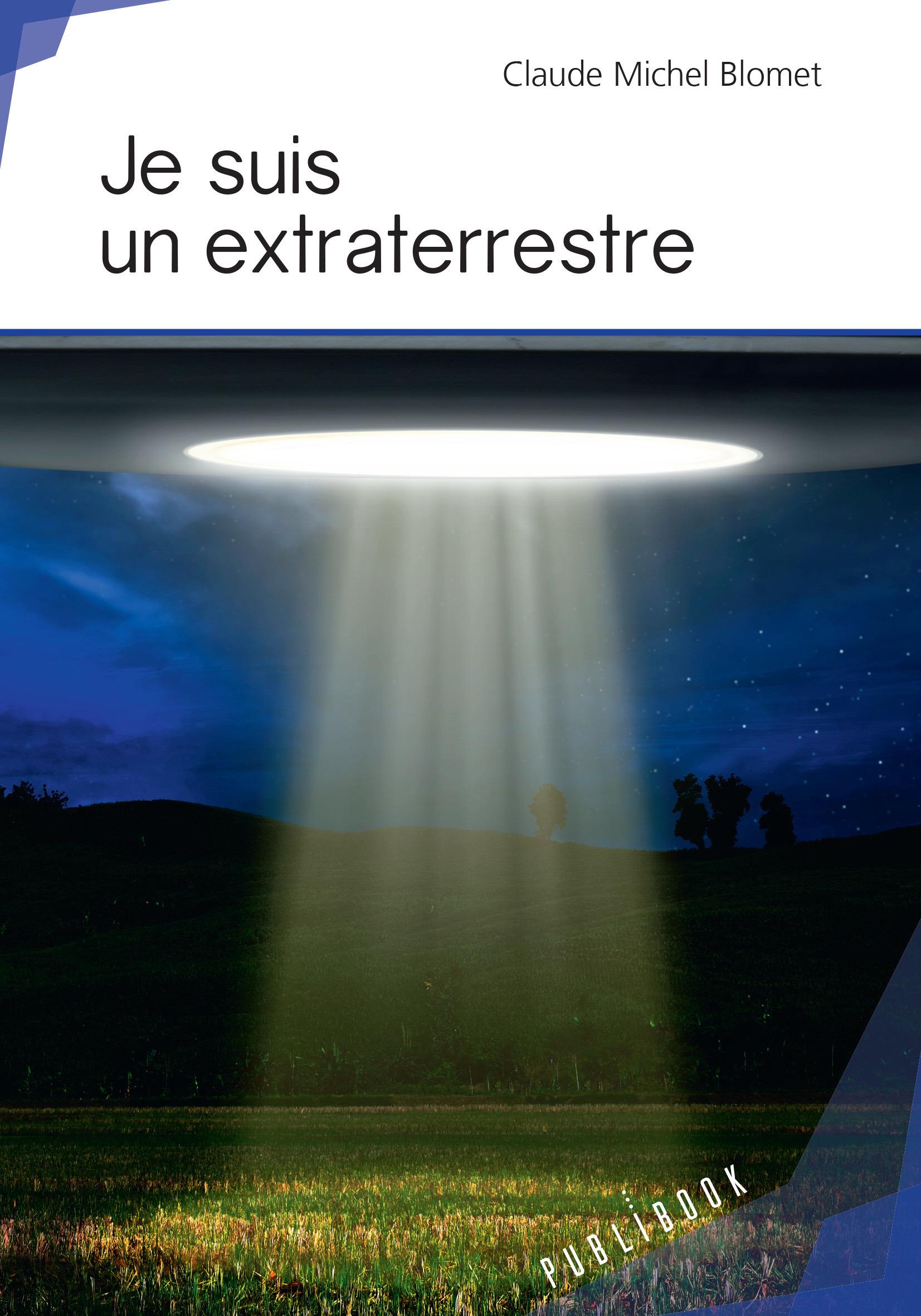 Je suis un extraterrestre  - Claude Michel Blomet