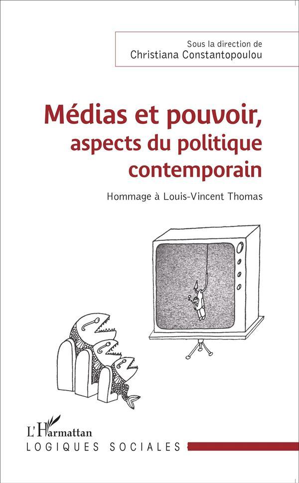 Médias et pouvoir, aspects du politique contemporain ; hommage à Louis-Vincent Thomas
