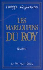Les Marloupins du roy  - Philippe Ragueneau