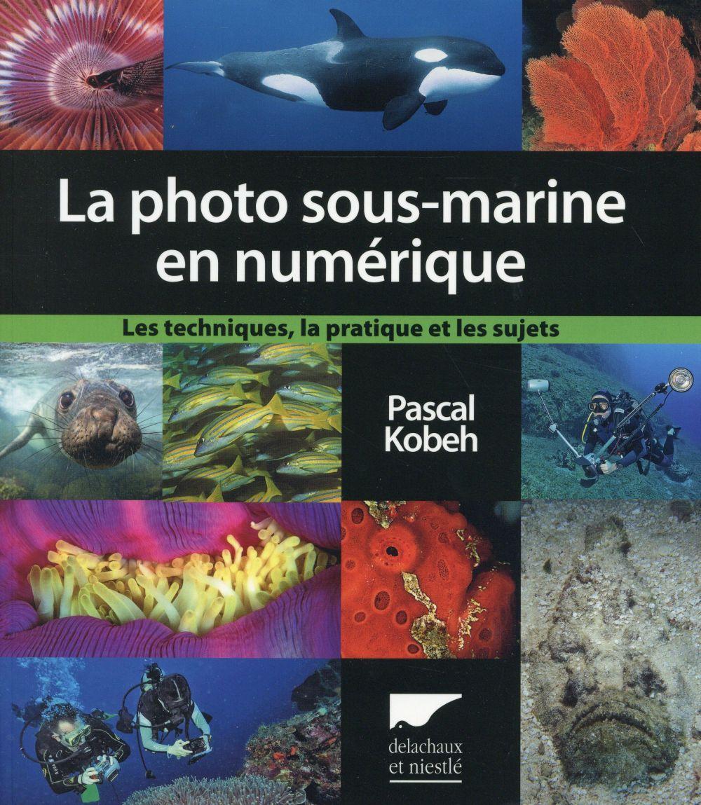 La photographie sous-marine en numérique ; les techniques, la pratique et les sujets