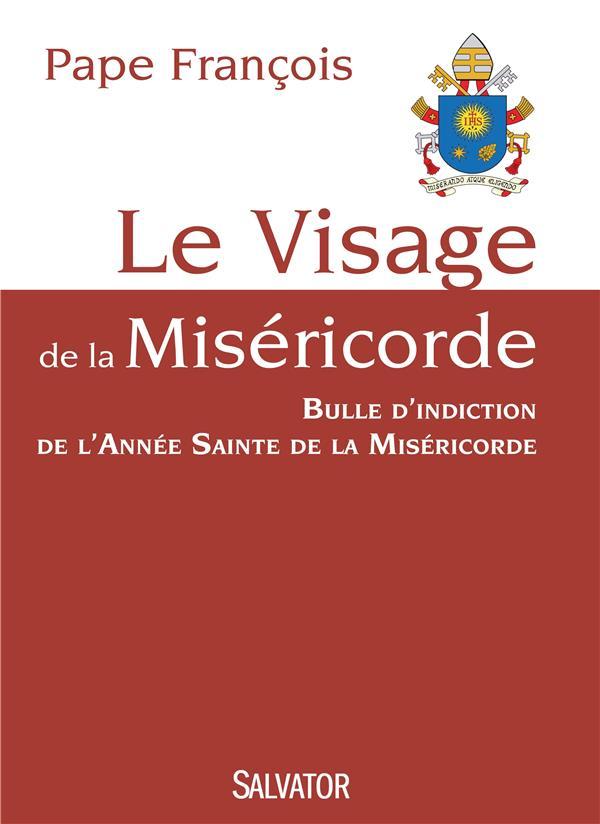 Le visage de la miséricorde ; bulle d'indiction de l'année sainte de la miséricorde