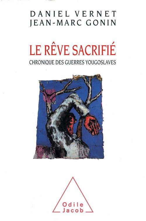 Le reve sacrifie - chronique des guerres yougoslaves