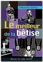 Vente EBooks : Le Meilleur de la bêtise  - Sébastien Bailly