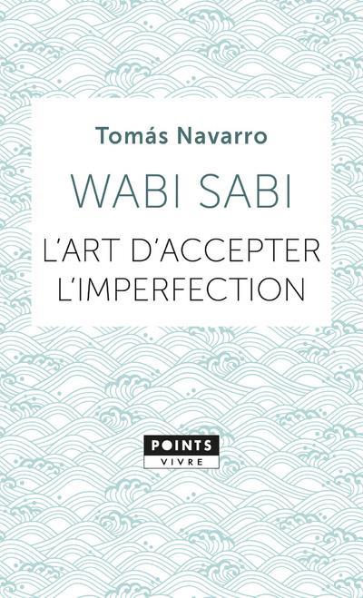 Wabi sabi ; l'art d'accepter l'imperfection