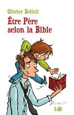 Etre Père selon la Bible  - Olivier Belleil